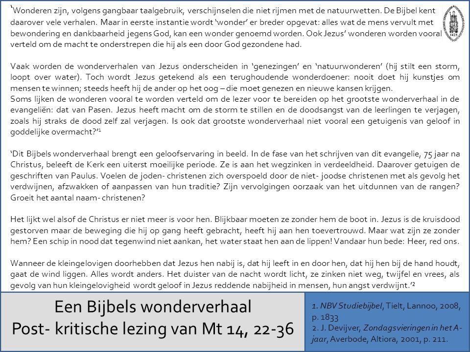 Een Bijbels wonderverhaal Post- kritische lezing van Mt 14, 22-36 1. NBV Studiebijbel, Tielt, Lannoo, 2008, p. 1833 2. J. Devijver, Zondagsvieringen i
