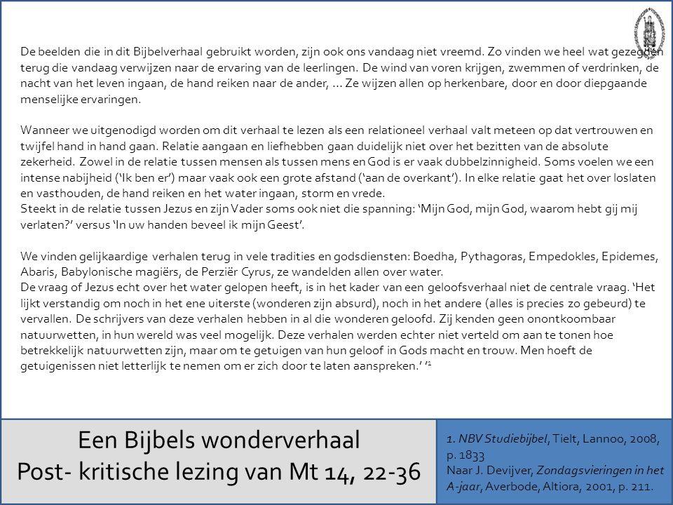 Een Bijbels wonderverhaal Post- kritische lezing van Mt 14, 22-36 1. NBV Studiebijbel, Tielt, Lannoo, 2008, p. 1833 Naar J. Devijver, Zondagsvieringen