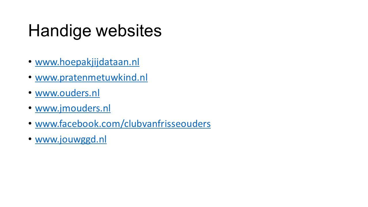 Handige websites www.hoepakjijdataan.nl www.pratenmetuwkind.nl www.ouders.nl www.jmouders.nl www.facebook.com/clubvanfrisseouders www.jouwggd.nl