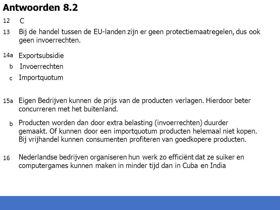 12 13 14a b c 15a b 16 Antwoorden 8.2 C Bij de handel tussen de EU-landen zijn er geen protectiemaatregelen, dus ook geen invoerrechten.