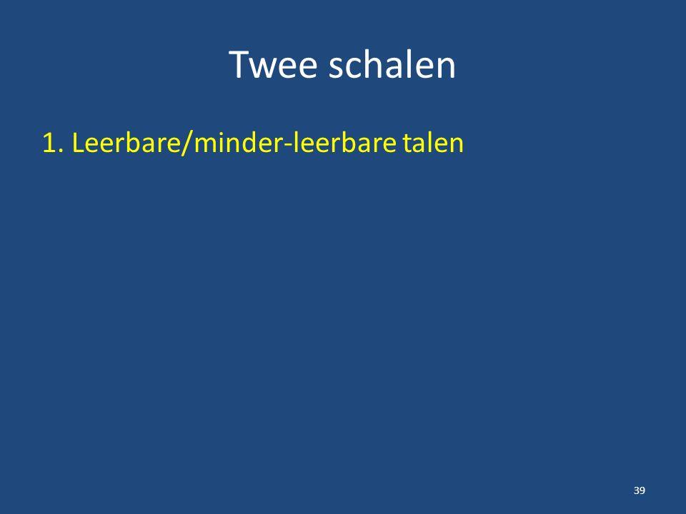 Twee schalen 1. Leerbare/minder-leerbare talen 39