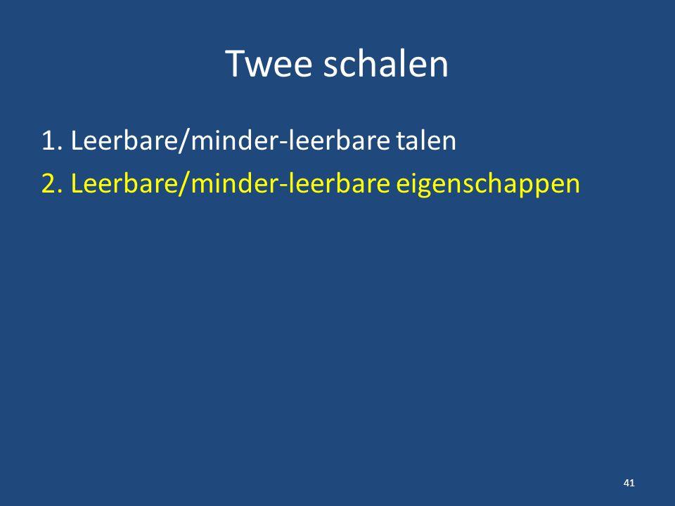 Twee schalen 1. Leerbare/minder-leerbare talen 2. Leerbare/minder-leerbare eigenschappen 41