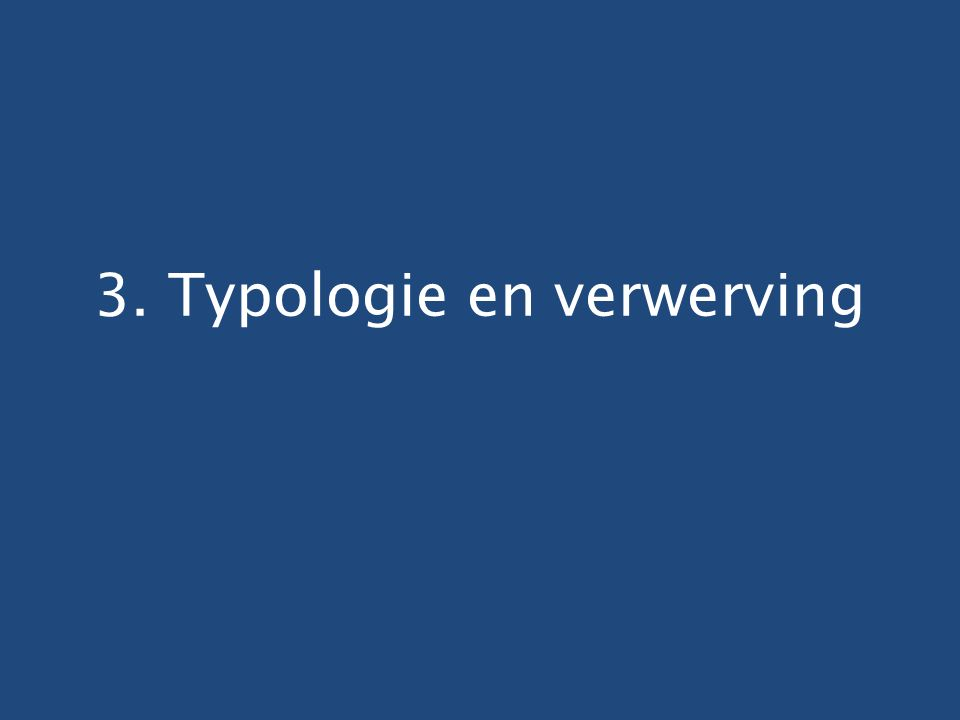 3. Typologie en verwerving