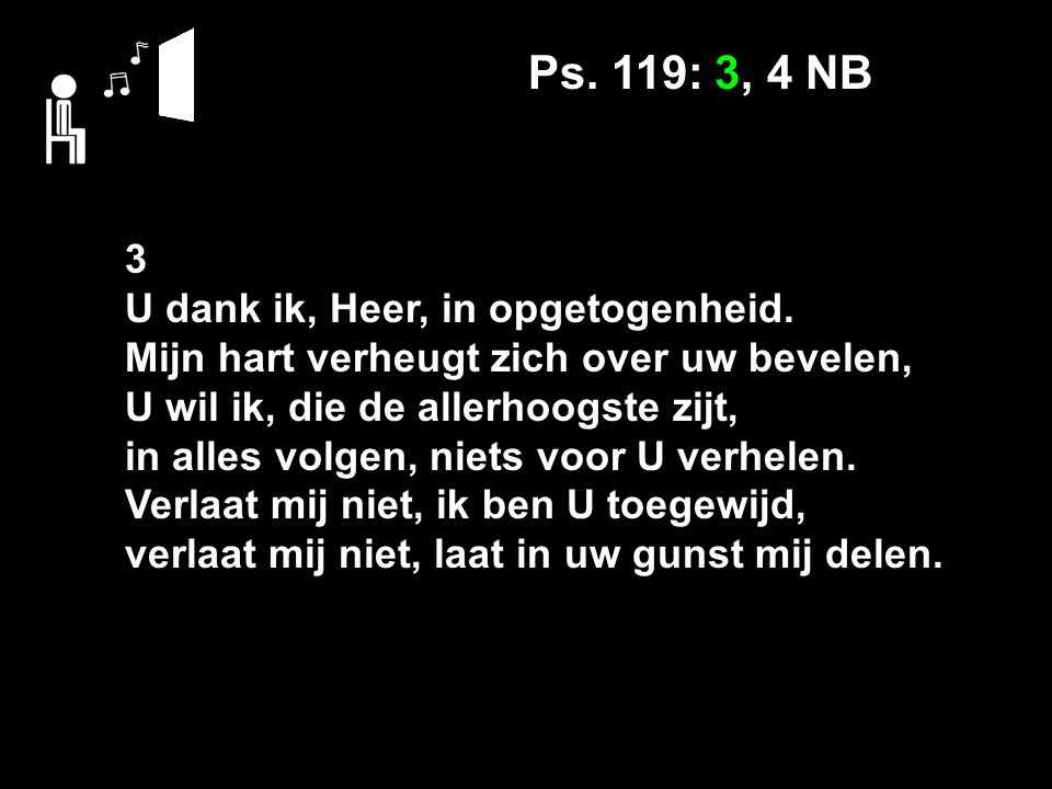 Ps. 119: 3, 4 NB 3 U dank ik, Heer, in opgetogenheid.