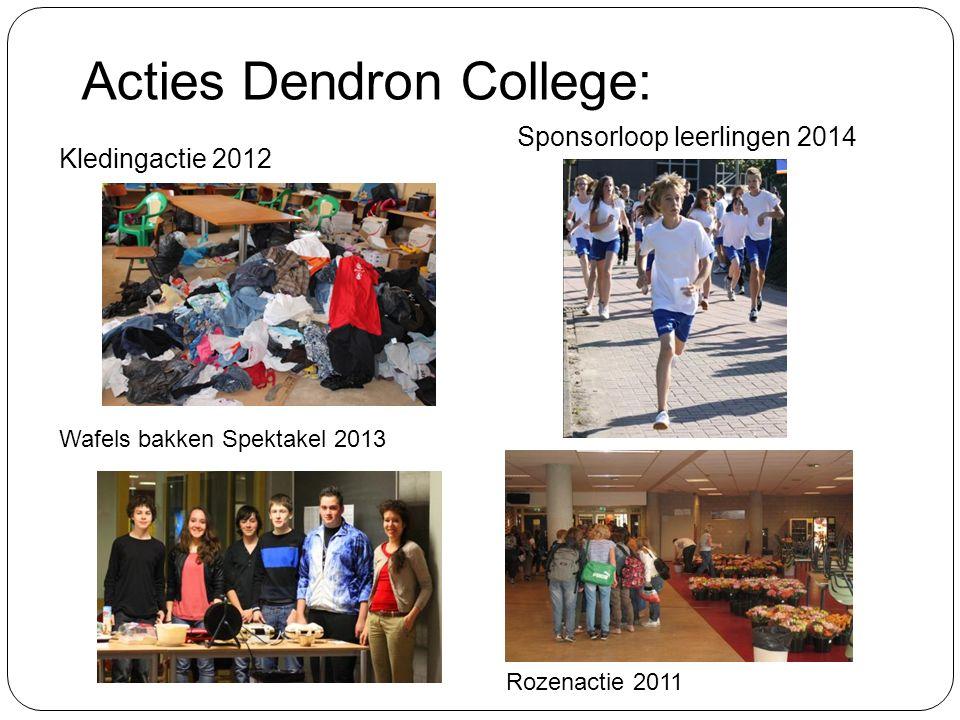 Acties Dendron College: Sponsorloop leerlingen 2014 Wafels bakken Spektakel 2013 Kledingactie 2012 Rozenactie 2011