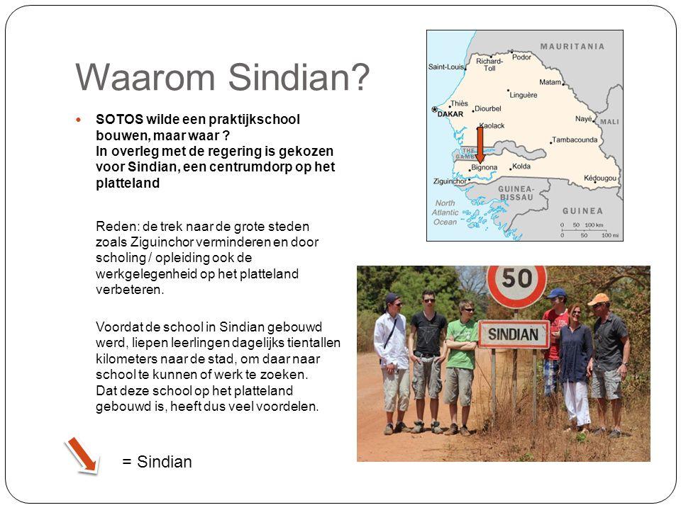 Waarom Sindian? SOTOS wilde een praktijkschool bouwen, maar waar ? In overleg met de regering is gekozen voor Sindian, een centrumdorp op het plattela