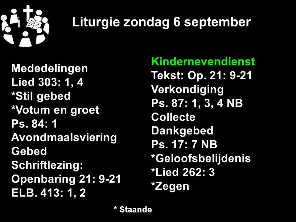 Liturgie zondag 6 september Mededelingen Lied 303: 1, 4 *Stil gebed *Votum en groet Ps.