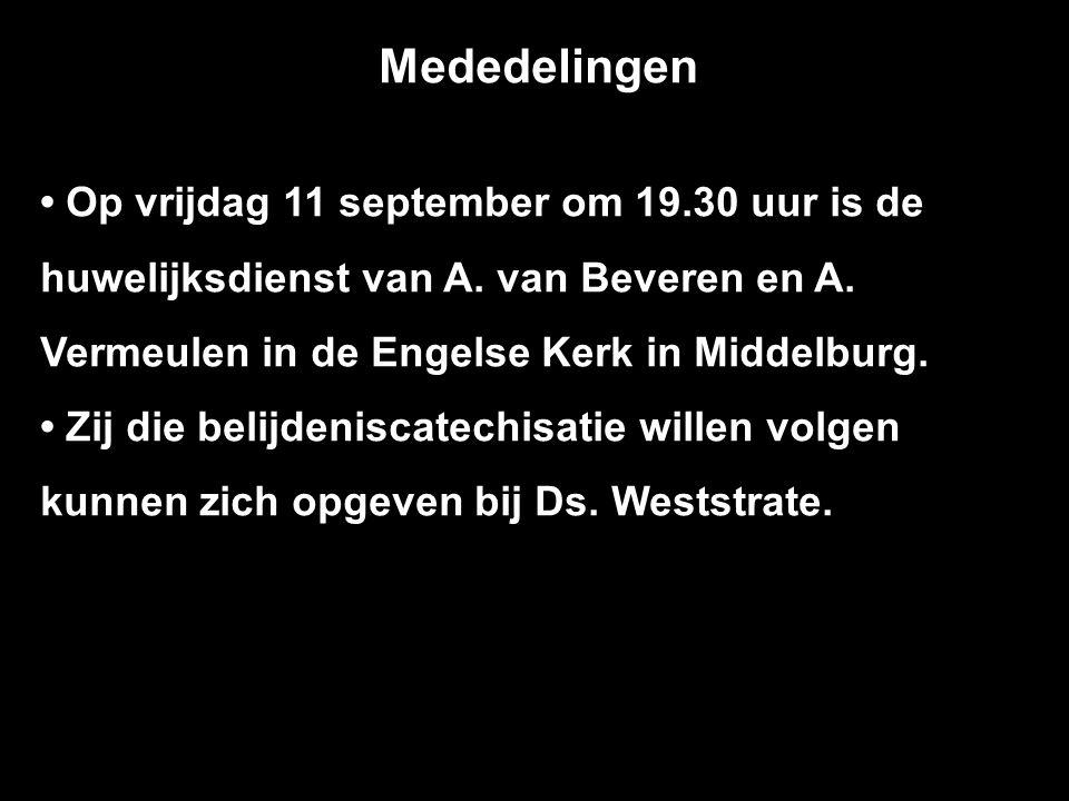 Mededelingen Op vrijdag 11 september om 19.30 uur is de huwelijksdienst van A. van Beveren en A. Vermeulen in de Engelse Kerk in Middelburg. Zij die b