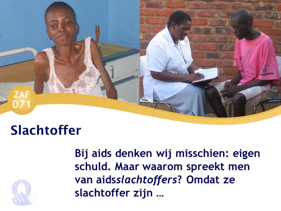 ZAF 071 Slachtoffer Bij aids denken wij misschien: eigen schuld. Maar waarom spreekt men van aidsslachtoffers? Omdat ze slachtoffer zijn …