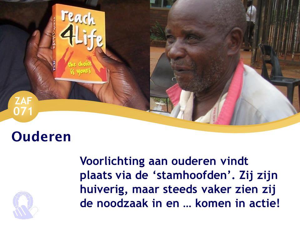 ZAF 071 Ouderen Voorlichting aan ouderen vindt plaats via de 'stamhoofden'. Zij zijn huiverig, maar steeds vaker zien zij de noodzaak in en … komen in