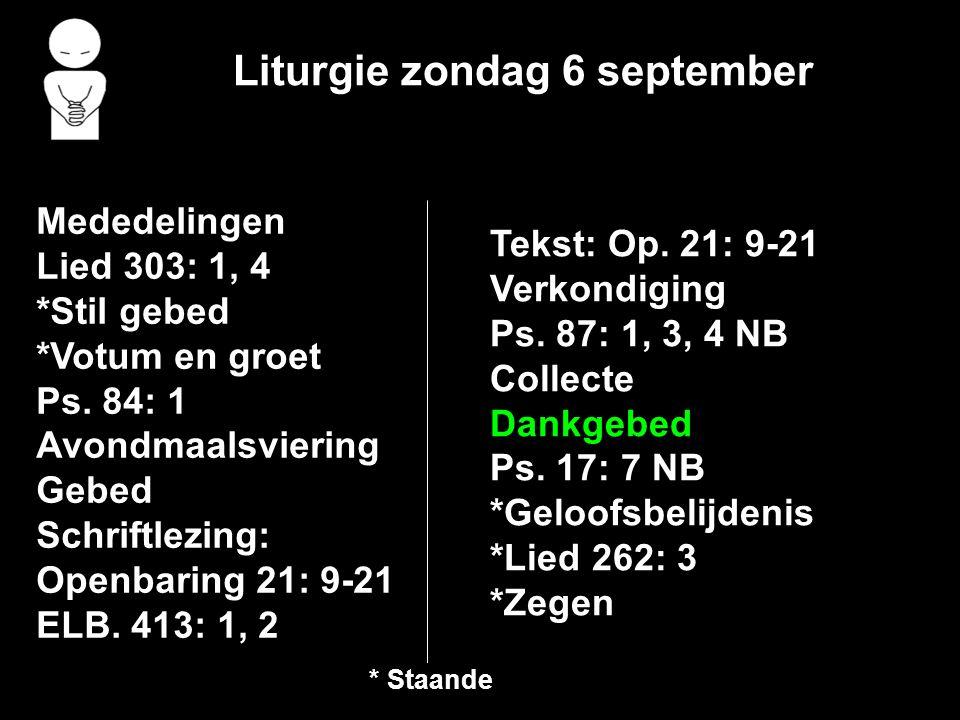 Liturgie zondag 6 september Mededelingen Lied 303: 1, 4 *Stil gebed *Votum en groet Ps. 84: 1 Avondmaalsviering Gebed Schriftlezing: Openbaring 21: 9-