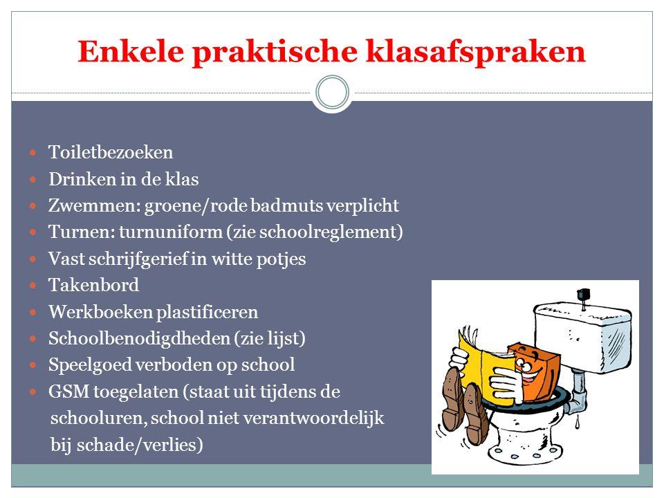 Enkele praktische klasafspraken Toiletbezoeken Drinken in de klas Zwemmen: groene/rode badmuts verplicht Turnen: turnuniform (zie schoolreglement) Vas