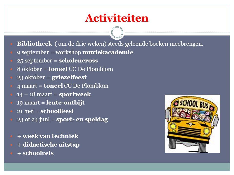 Activiteiten Bibliotheek ( om de drie weken) steeds geleende boeken meebrengen. 9 september = workshop muziekacademie 25 september = scholencross 8 ok