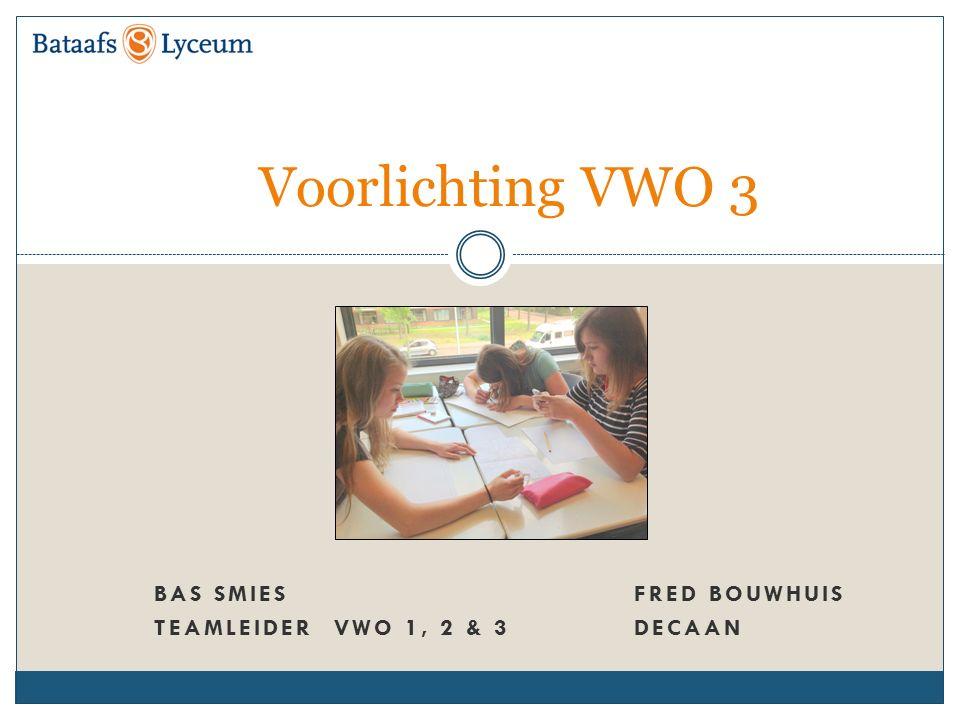 BAS SMIESFRED BOUWHUIS TEAMLEIDER VWO 1, 2 & 3 DECAAN Voorlichting VWO 3