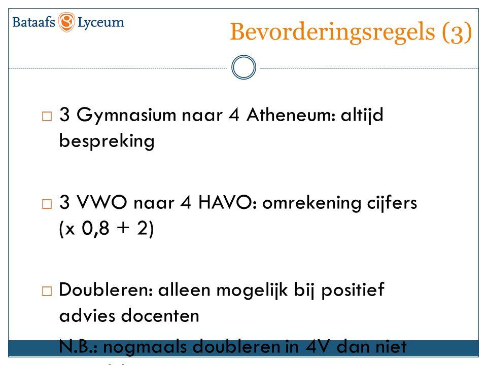 Bevorderingsregels (3)  3 Gymnasium naar 4 Atheneum: altijd bespreking  3 VWO naar 4 HAVO: omrekening cijfers (x 0,8 + 2)  Doubleren: alleen mogeli