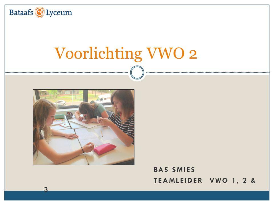 BAS SMIES TEAMLEIDER VWO 1, 2 & 3 Voorlichting VWO 2