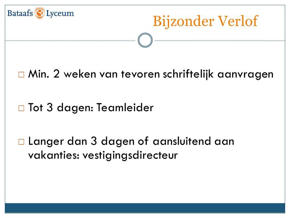 Bijzonder Verlof  Min. 2 weken van tevoren schriftelijk aanvragen  Tot 3 dagen: Teamleider  Langer dan 3 dagen of aansluitend aan vakanties: vestig