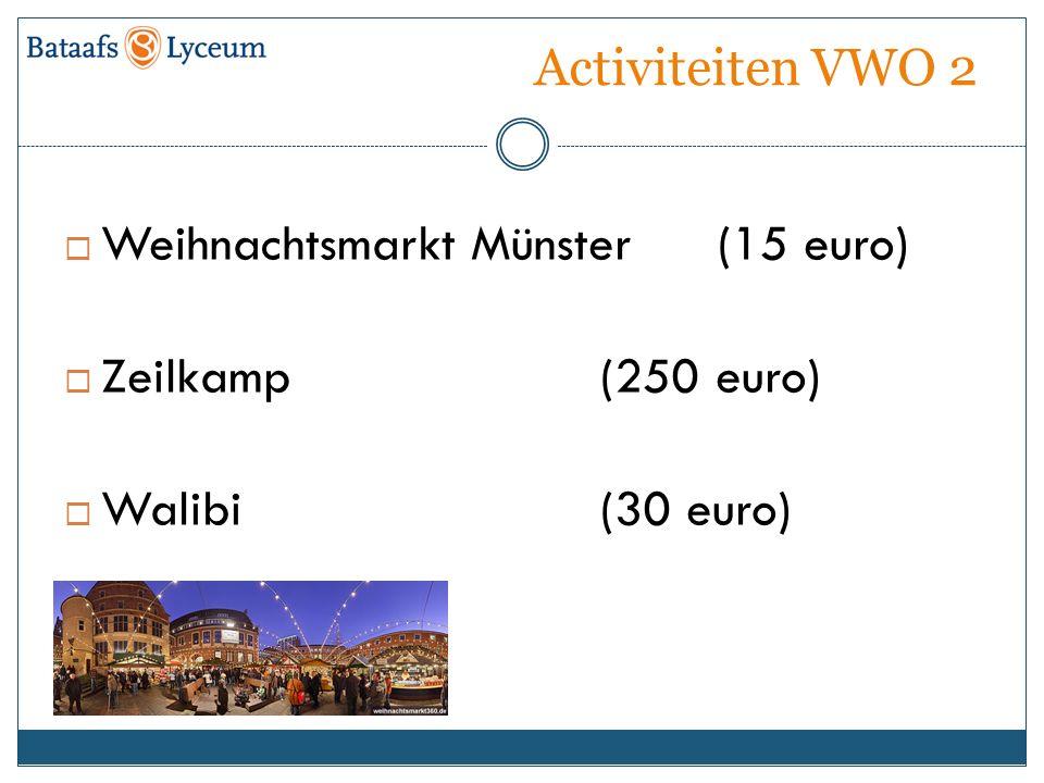 Activiteiten VWO 2  Weihnachtsmarkt Münster (15 euro)  Zeilkamp (250 euro)  Walibi (30 euro)