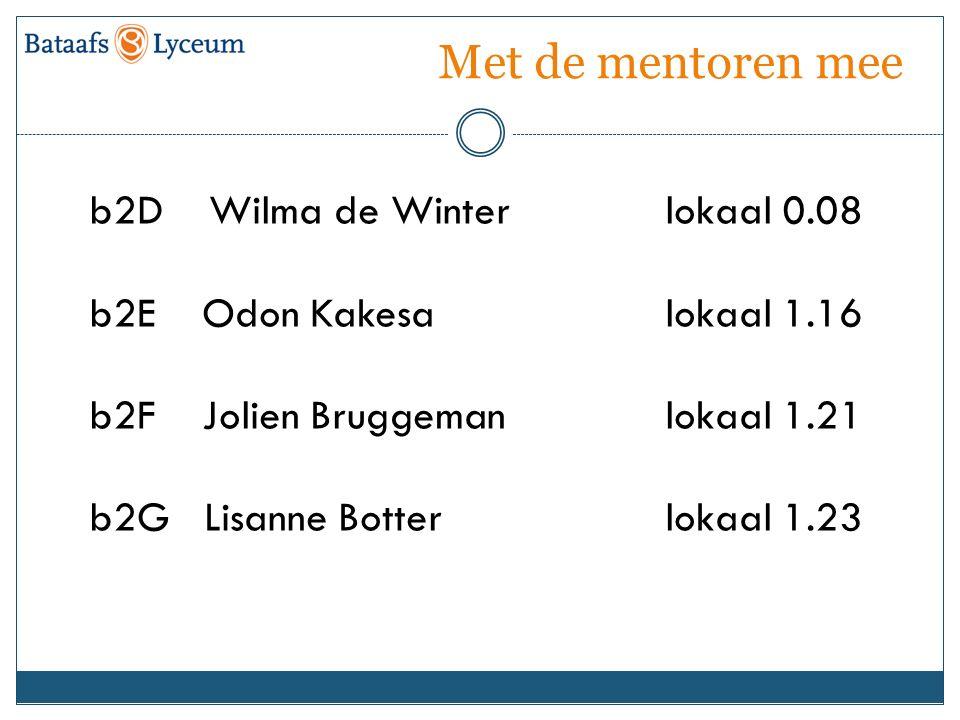 Met de mentoren mee b2D Wilma de Winterlokaal 0.08 b2E Odon Kakesalokaal 1.16 b2F Jolien Bruggemanlokaal 1.21 b2G Lisanne Botterlokaal 1.23