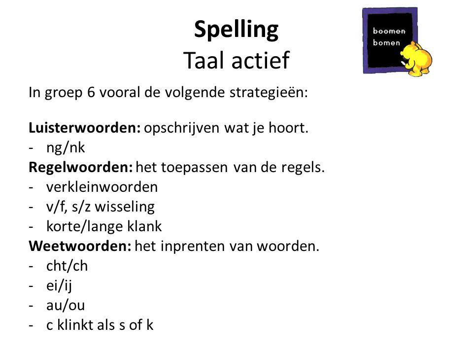 Spelling Taal actief In groep 6 vooral de volgende strategieën: Luisterwoorden: opschrijven wat je hoort.