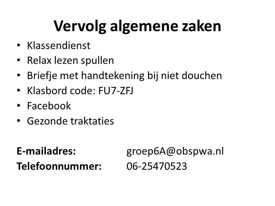 Vervolg algemene zaken Klassendienst Relax lezen spullen Briefje met handtekening bij niet douchen Klasbord code: FU7-ZFJ Facebook Gezonde traktaties E-mailadres: groep6A@obspwa.nl Telefoonnummer:06-25470523