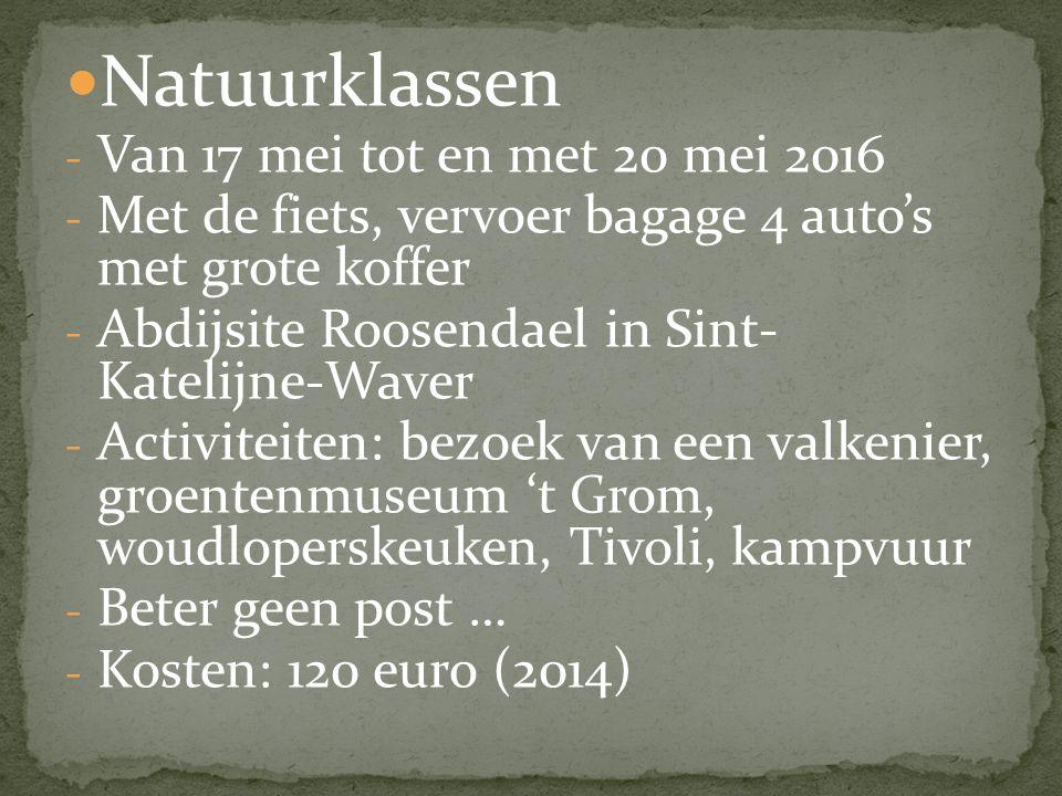 Natuurklassen - Van 17 mei tot en met 20 mei 2016 - Met de fiets, vervoer bagage 4 auto's met grote koffer - Abdijsite Roosendael in Sint- Katelijne-Waver - Activiteiten: bezoek van een valkenier, groentenmuseum 't Grom, woudloperskeuken, Tivoli, kampvuur - Beter geen post … - Kosten: 120 euro (2014)
