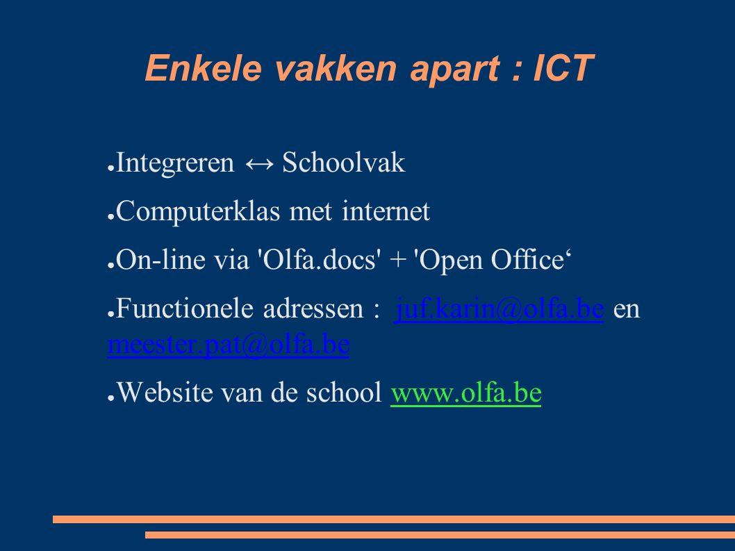 Enkele vakken apart : ICT ● Integreren ↔ Schoolvak ● Computerklas met internet ● On-line via 'Olfa.docs' + 'Open Office' ● Functionele adressen : juf.
