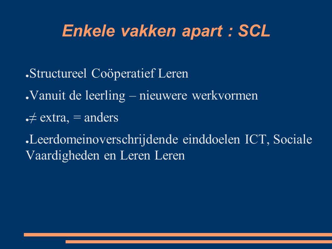 Enkele vakken apart : SCL ● Structureel Coöperatief Leren ● Vanuit de leerling – nieuwere werkvormen ● ≠ extra, = anders ● Leerdomeinoverschrijdende e