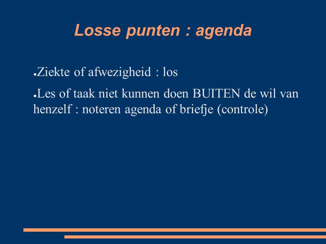 Losse punten : agenda ● Ziekte of afwezigheid : los ● Les of taak niet kunnen doen BUITEN de wil van henzelf : noteren agenda of briefje (controle)