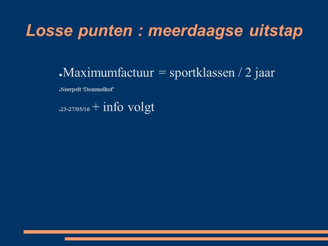Losse punten : meerdaagse uitstap ● Maximumfactuur = sportklassen / 2 jaar ● Neerpelt 'Dommelhof' ● 23-27/05/16 + info volgt