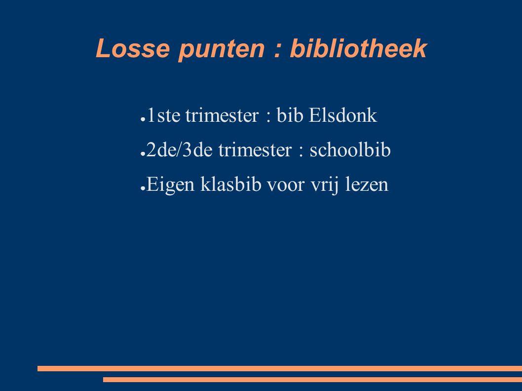 Losse punten : bibliotheek ● 1ste trimester : bib Elsdonk ● 2de/3de trimester : schoolbib ● Eigen klasbib voor vrij lezen