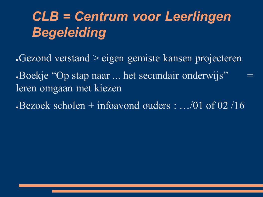 """CLB = Centrum voor Leerlingen Begeleiding ● Gezond verstand > eigen gemiste kansen projecteren ● Boekje """"Op stap naar... het secundair onderwijs"""" = le"""