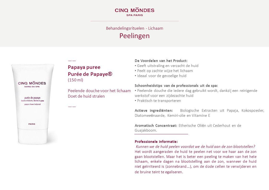 Behandelingsrituelen - Lichaam Peelingen ―― Papaya puree Purée de Papaye ® (150 ml) Peelende douche voor het lichaam Doet de huid stralen ―― De Voorde