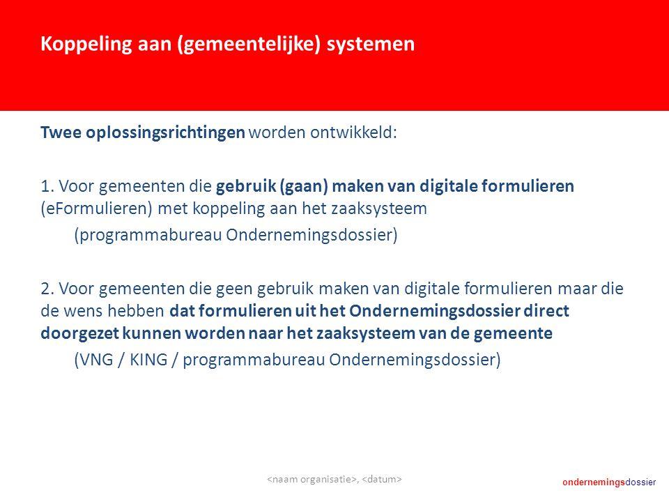 ondernemingsdossier Koppeling aan (gemeentelijke) systemen Twee oplossingsrichtingen worden ontwikkeld: 1.