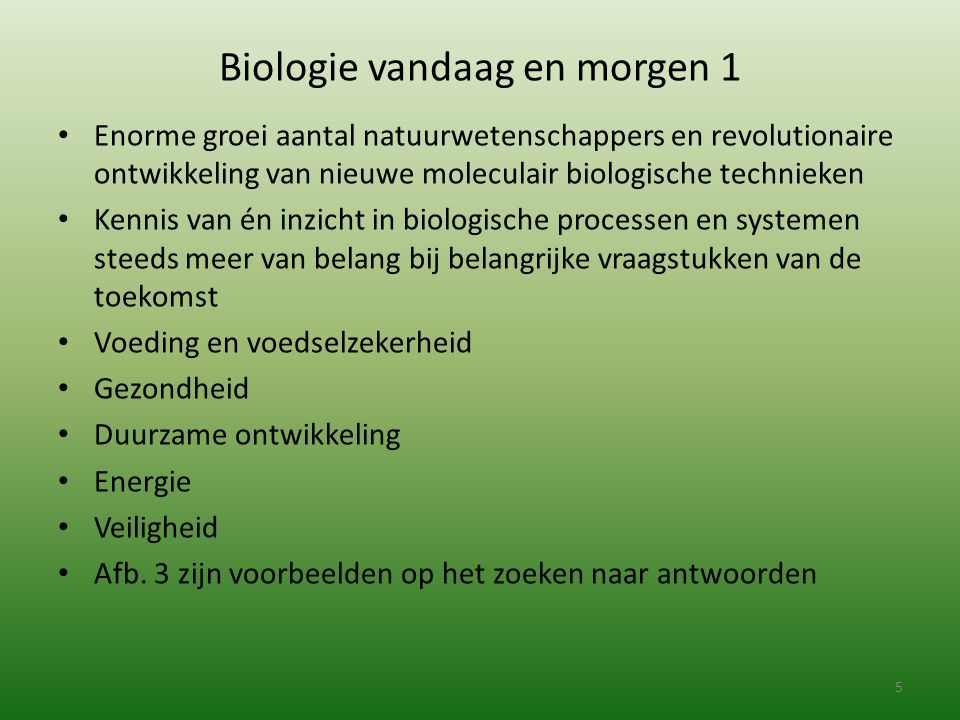 Biologie vandaag en morgen 2 Biologie: Vanuit de dagelijkse praktijk waarin biologie wordt gebruikt (= context ) Vanuit de leefwerled om je heen Vanuit de beroepspraktijk Vanuit Wetenschappelijk onderzoek Daarna volgt telkens een voorbeeld van biologie in een context 6