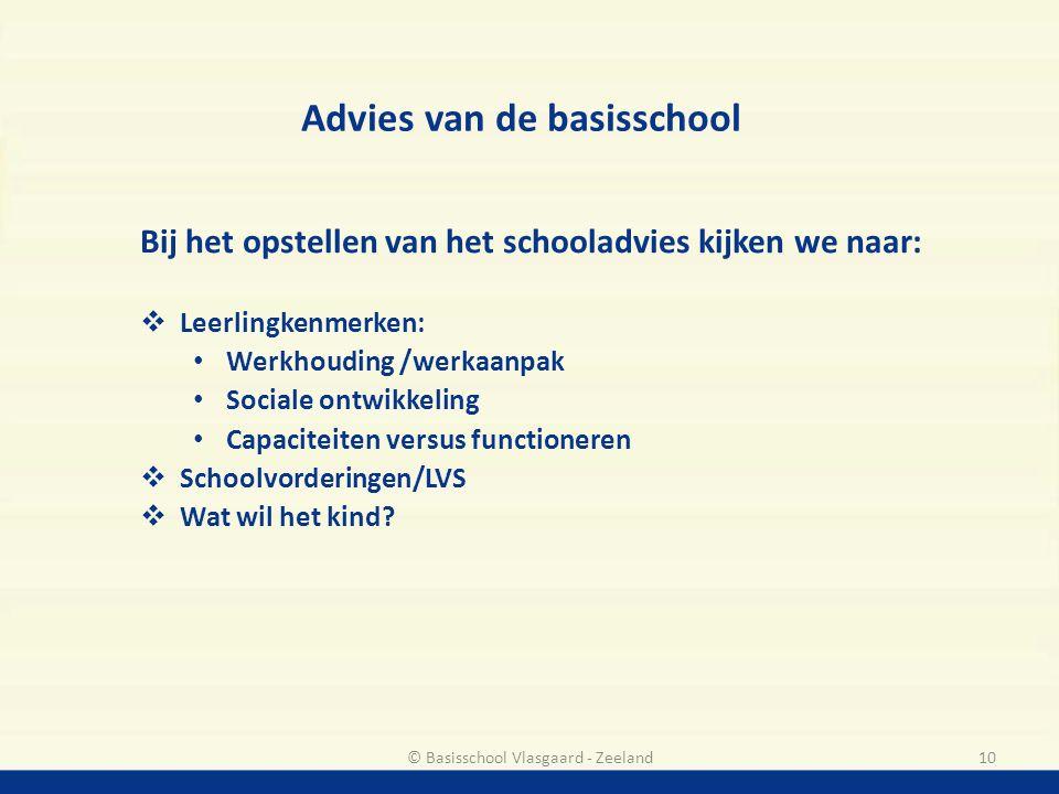 Advies van de basisschool Bij het opstellen van het schooladvies kijken we naar:  Leerlingkenmerken: Werkhouding /werkaanpak Sociale ontwikkeling Cap