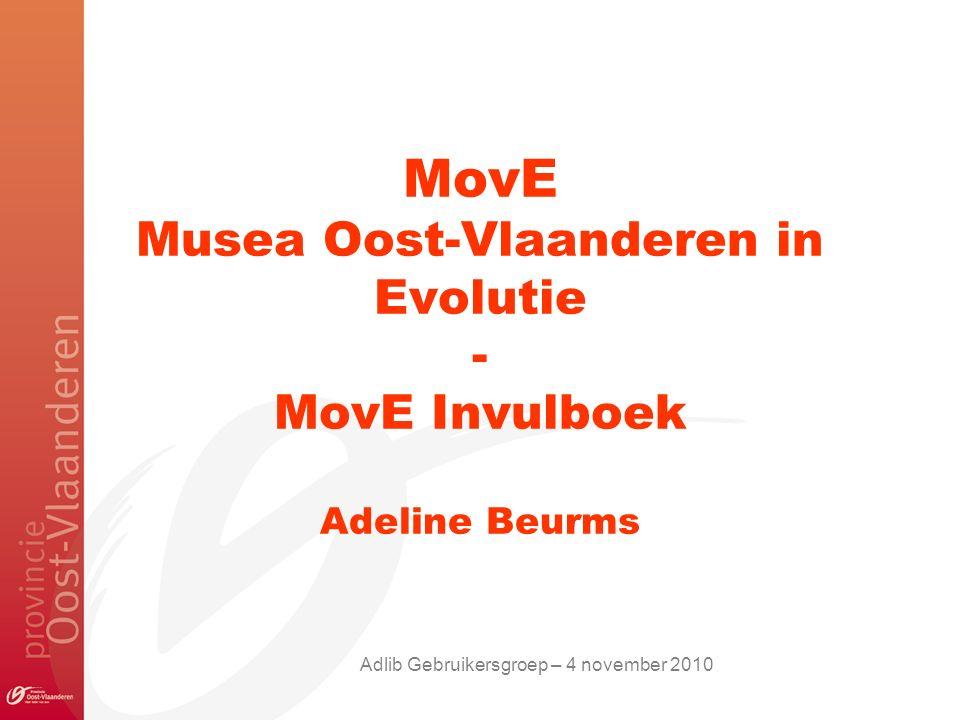MovE Musea Oost-Vlaanderen in Evolutie - MovE Invulboek Adeline Beurms Adlib Gebruikersgroep – 4 november 2010