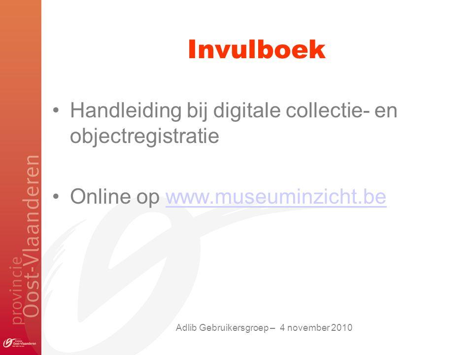 Invulboek Handleiding bij digitale collectie- en objectregistratie Online op www.museuminzicht.bewww.museuminzicht.be Adlib Gebruikersgroep – 4 november 2010