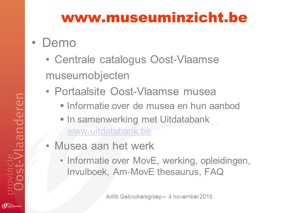 Provinciaal Administratief Centrum (PAC) Woodrow Wilsonplein 2, 9000 Gent Adeline Beurms projectverantwoordelijke MovE Provincie Oost-Vlaanderen IVA eGov MovE MovE - www.museuminzicht.bewww.museuminzicht.be move@oost-vlaanderen.be +32 9 267 77 41 Contact Adlib Gebruikersgroep – 4 november 2010