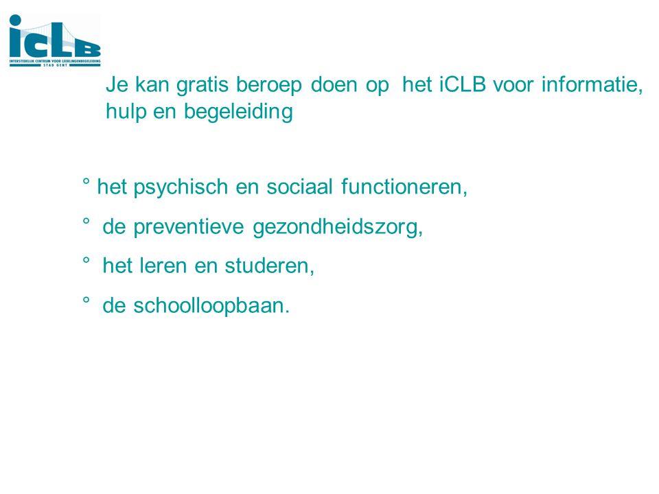 Je kan gratis beroep doen op het iCLB voor informatie, hulp en begeleiding ° het psychisch en sociaal functioneren, ° de preventieve gezondheidszorg,