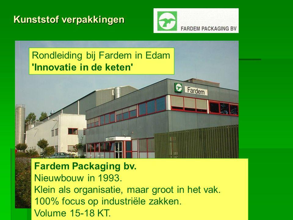 Kunststof verpakkingen Rondleiding bij Fardem in Edam 'Innovatie in de keten' Fardem Packaging bv. Nieuwbouw in 1993. Klein als organisatie, maar groo