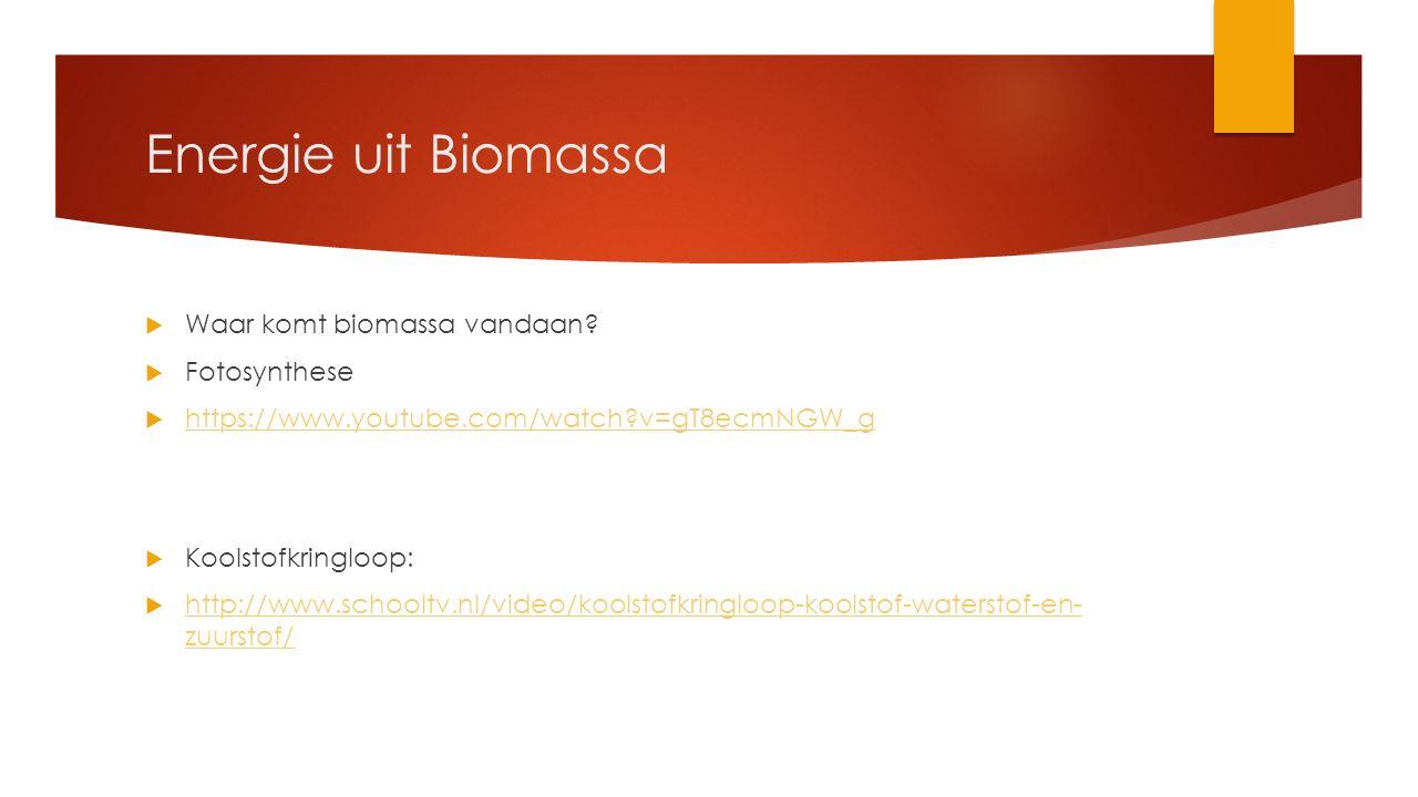 Energie uit Biomassa  Waar komt biomassa vandaan?  Fotosynthese  https://www.youtube.com/watch?v=gT8ecmNGW_g https://www.youtube.com/watch?v=gT8ecm