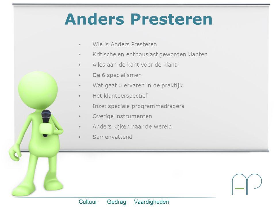 Cultuur Gedrag Vaardigheden Anders Presteren Wie is Anders Presteren Kritische en enthousiast geworden klanten Alles aan de kant voor de klant! De 6 s