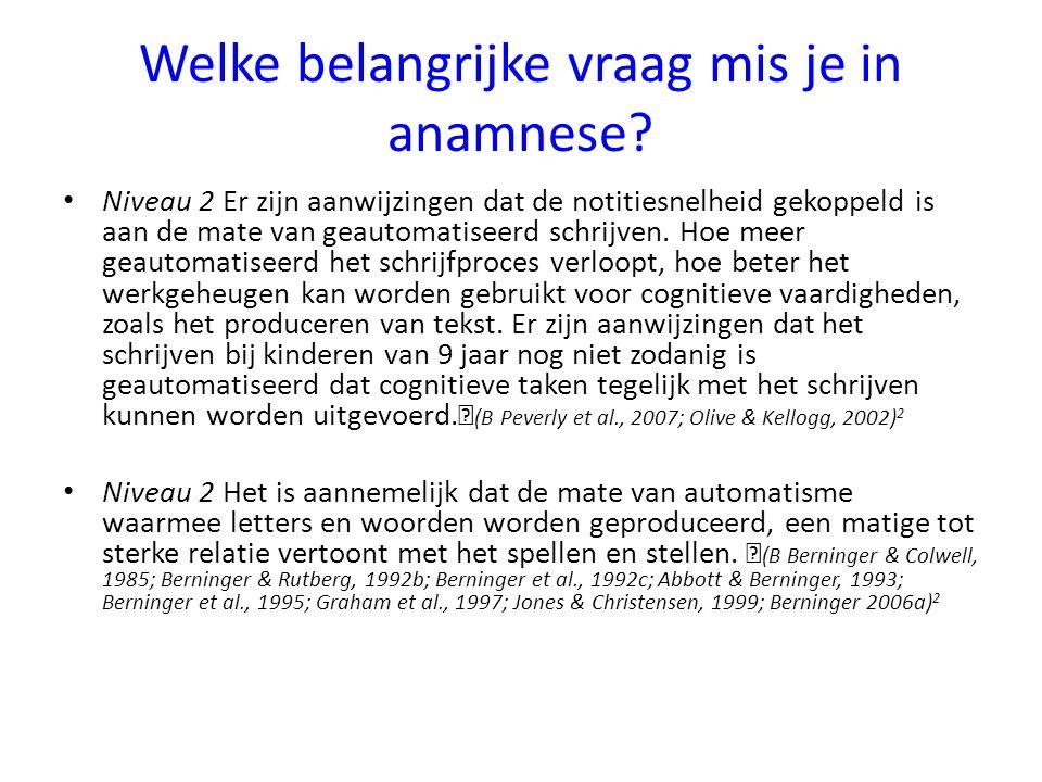 Welke belangrijke vraag mis je in anamnese? Niveau 2 Er zijn aanwijzingen dat de notitiesnelheid gekoppeld is aan de mate van geautomatiseerd schrijve