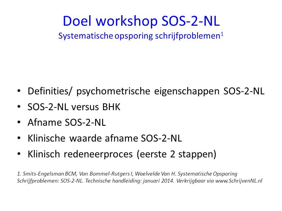 Doel workshop SOS-2-NL Systematische opsporing schrijfproblemen 1 Definities/ psychometrische eigenschappen SOS-2-NL SOS-2-NL versus BHK Afname SOS-2-