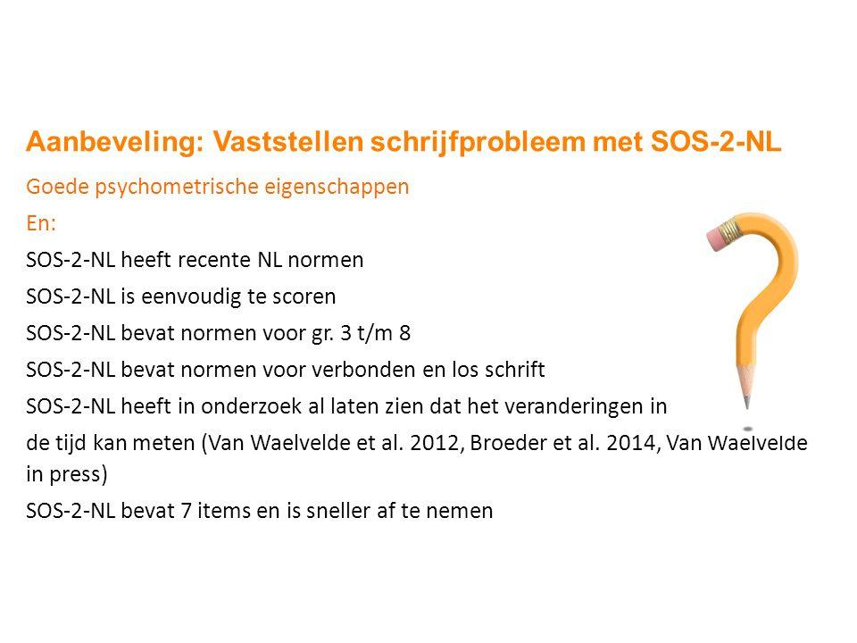 Aanbeveling: Vaststellen schrijfprobleem met SOS-2-NL Goede psychometrische eigenschappen En: SOS-2-NL heeft recente NL normen SOS-2-NL is eenvoudig t