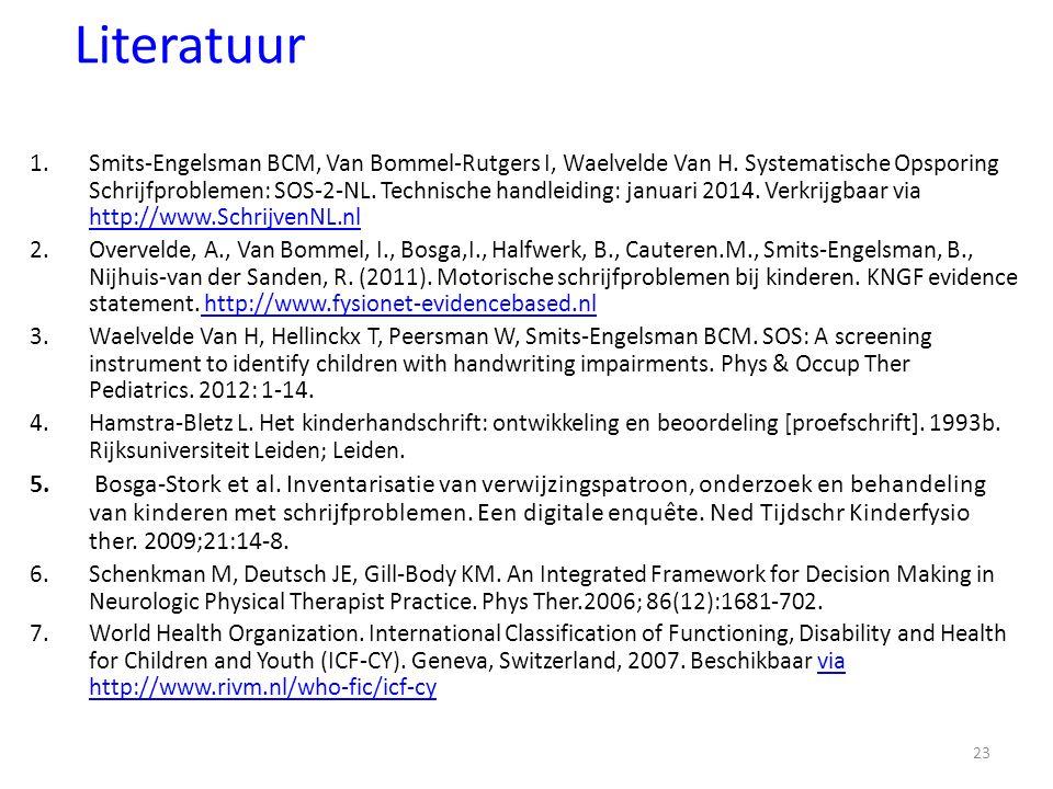Literatuur 1.Smits-Engelsman BCM, Van Bommel-Rutgers I, Waelvelde Van H. Systematische Opsporing Schrijfproblemen: SOS-2-NL. Technische handleiding: j