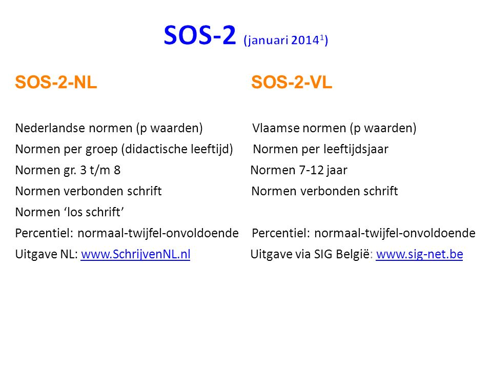 SOS-2-NL SOS-2-VL Nederlandse normen (p waarden) Vlaamse normen (p waarden) Normen per groep (didactische leeftijd) Normen per leeftijdsjaar Normen gr