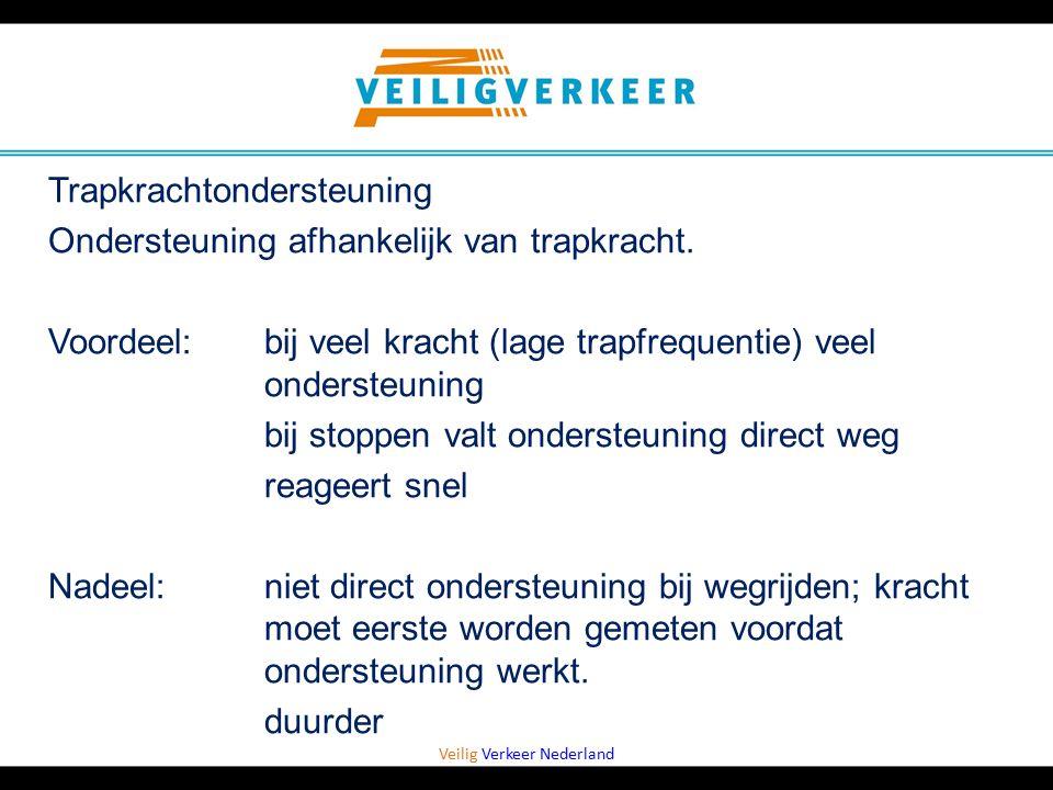 Veilig Verkeer Nederland Trapkrachtondersteuning Ondersteuning afhankelijk van trapkracht. Voordeel: bij veel kracht (lage trapfrequentie) veel onders