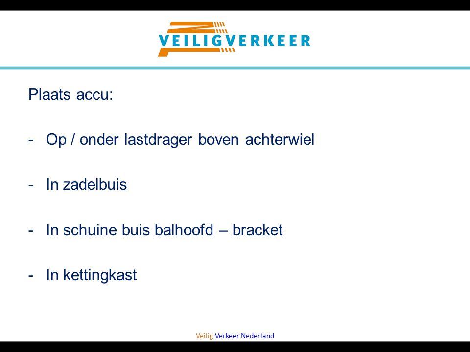 Veilig Verkeer Nederland Plaats accu: -Op / onder lastdrager boven achterwiel -In zadelbuis -In schuine buis balhoofd – bracket -In kettingkast